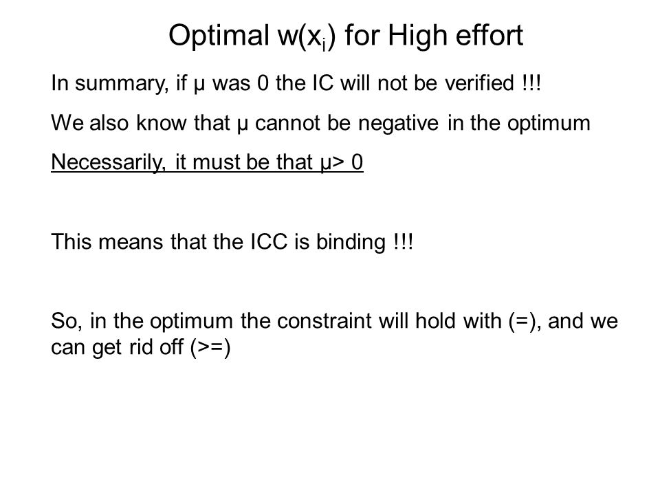 Optimal w(x i ) for High effort In summary, if μ was 0 the IC will not be verified !!! We also know that μ cannot be negative in the optimum Necessari