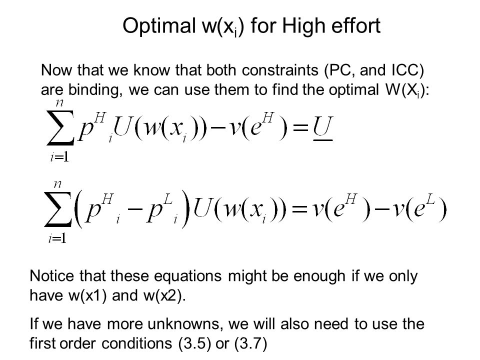 Optimal w(x i ) for High effort Notice that these equations might be enough if we only have w(x1) and w(x2). If we have more unknowns, we will also ne