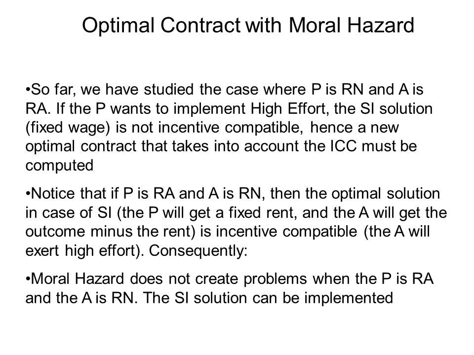 Optimal Contract with Moral Hazard So far, we have studied the case where P is RN and A is RA.