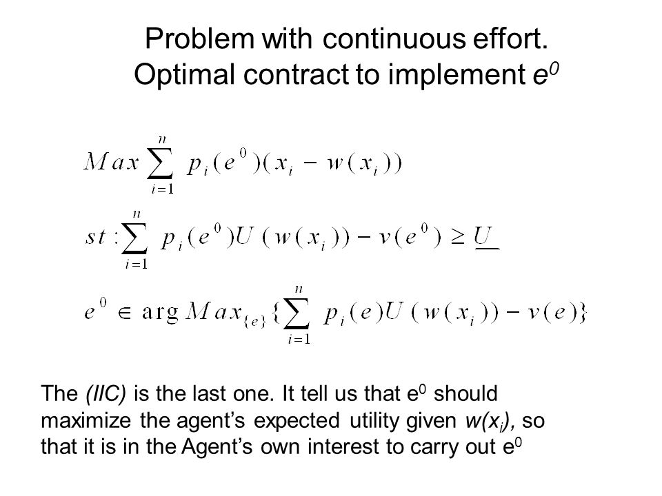 The (IIC) is the last one. It tell us that e 0 should maximize the agents expected utility given w(x i ), so that it is in the Agents own interest to
