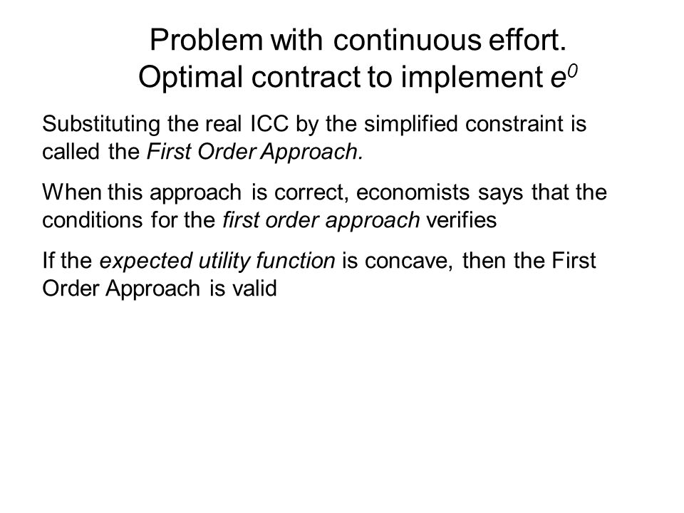 Substituting the real ICC by the simplified constraint is called the First Order Approach. When this approach is correct, economists says that the con