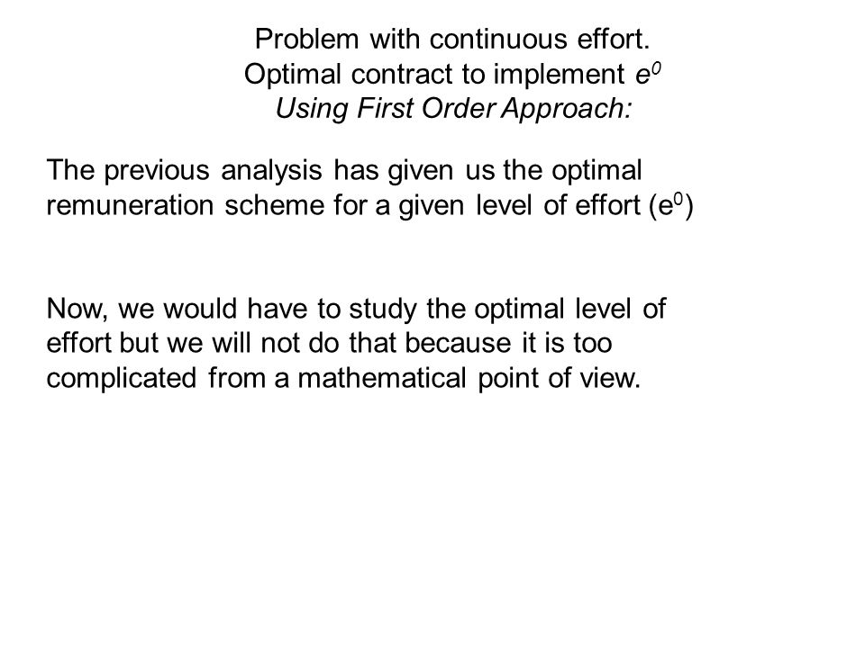 Problem with continuous effort. Optimal contract to implement e 0 Using First Order Approach: The previous analysis has given us the optimal remunerat