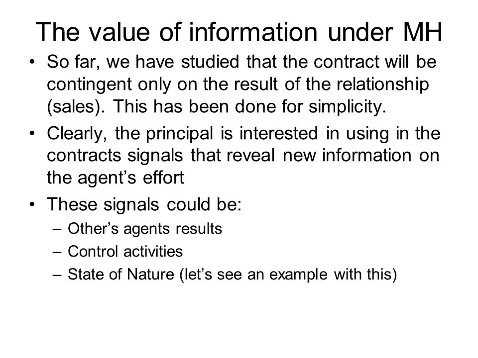 The value of information under MH So far, we have studied that the contract will be contingent only on the result of the relationship (sales). This ha
