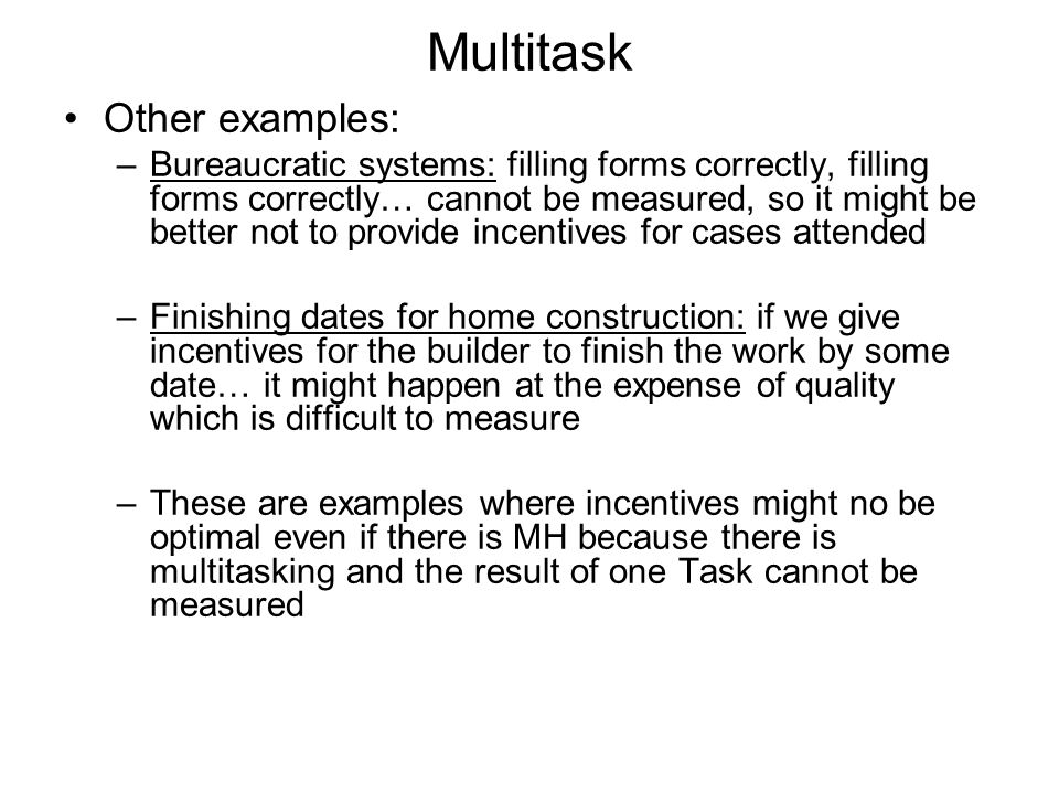 Multitask Other examples: –Bureaucratic systems: filling forms correctly, filling forms correctly… cannot be measured, so it might be better not to pr