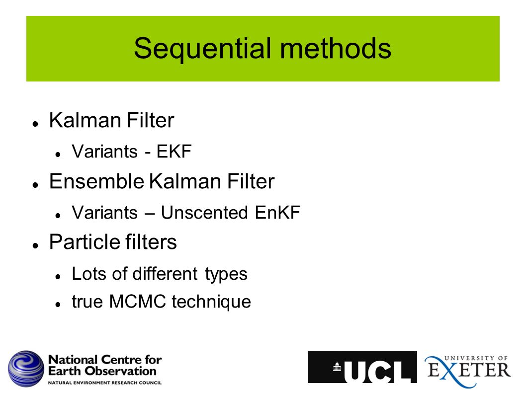 Kalman Filter Variants - EKF Ensemble Kalman Filter Variants – Unscented EnKF Particle filters Lots of different types true MCMC technique Sequential