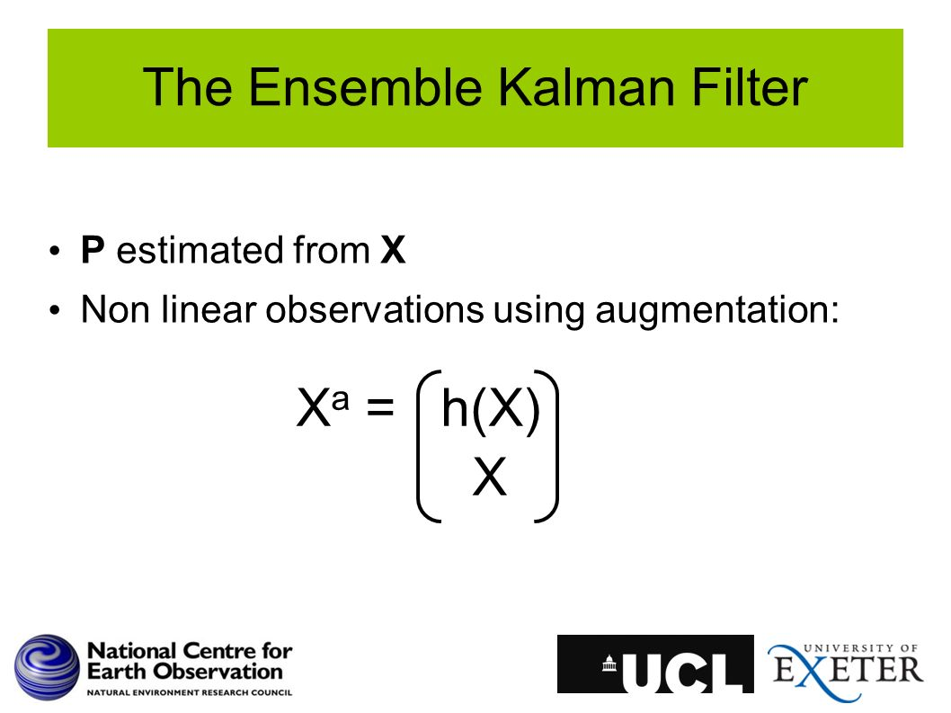 The Ensemble Kalman Filter P estimated from X Non linear observations using augmentation: X a = h(X) X