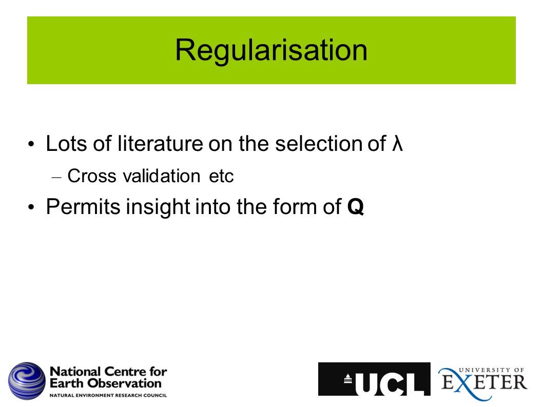 Regularisation Lots of literature on the selection of λ – Cross validation etc Permits insight into the form of Q