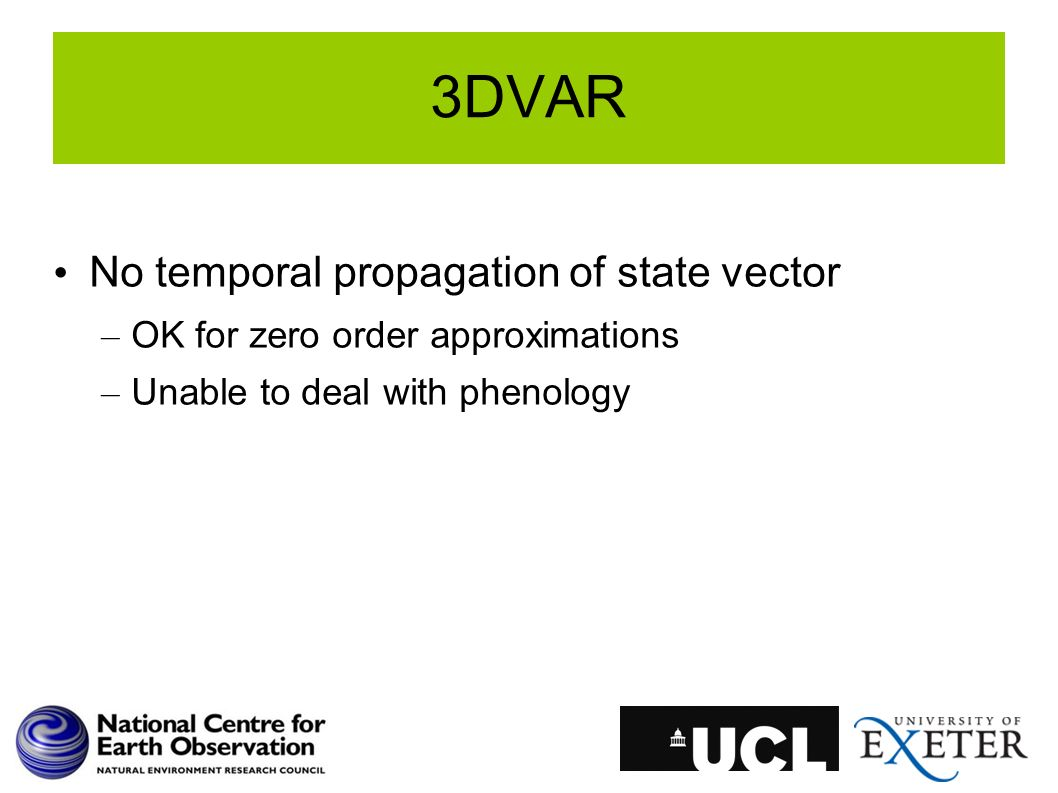 3DVAR No temporal propagation of state vector – OK for zero order approximations – Unable to deal with phenology