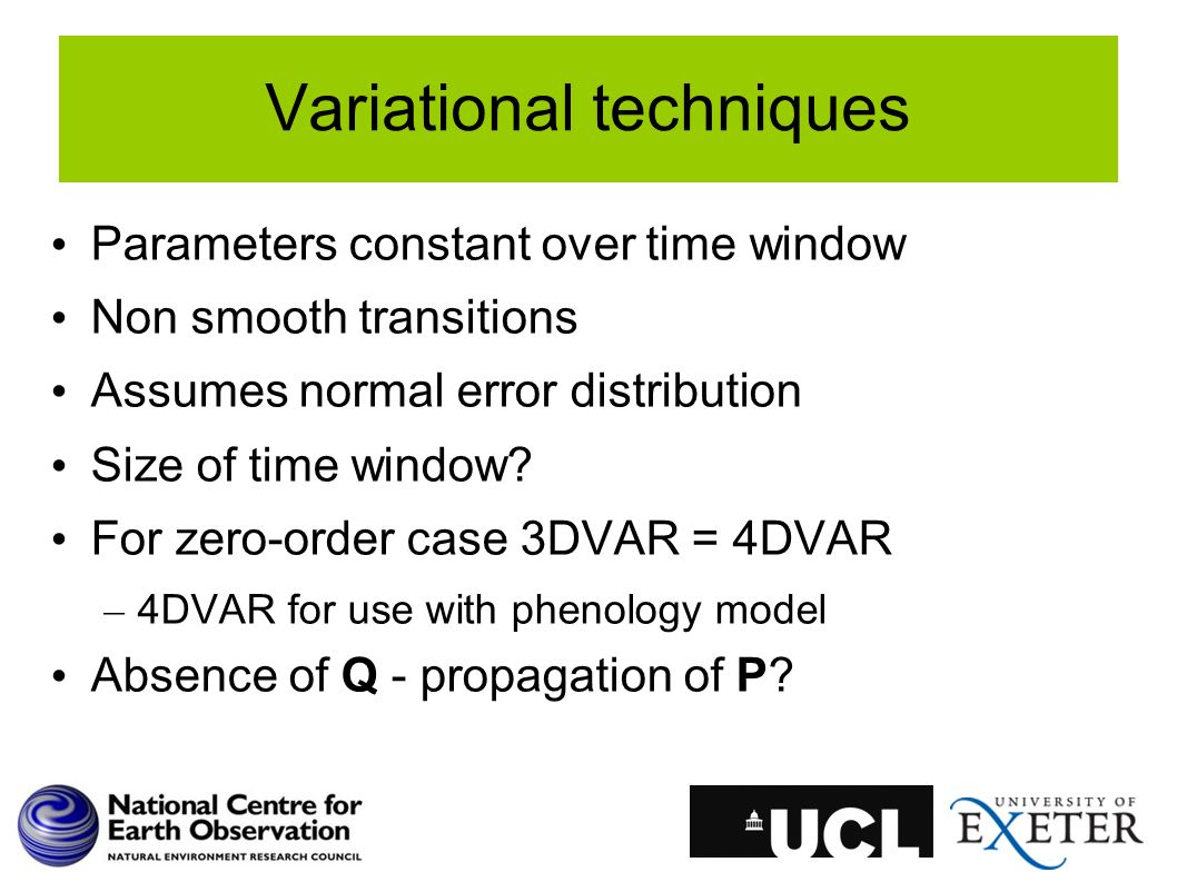 Variational techniques Parameters constant over time window Non smooth transitions Assumes normal error distribution Size of time window? For zero-ord