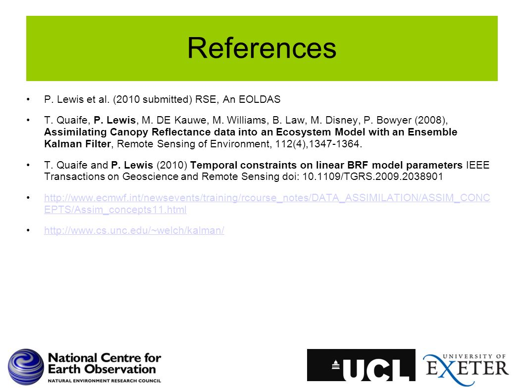 References P. Lewis et al. (2010 submitted) RSE, An EOLDAS T. Quaife, P. Lewis, M. DE Kauwe, M. Williams, B. Law, M. Disney, P. Bowyer (2008), Assimil
