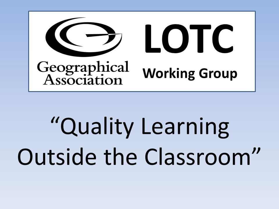 Quality Learning Outside the Classroom LOTC Working Group