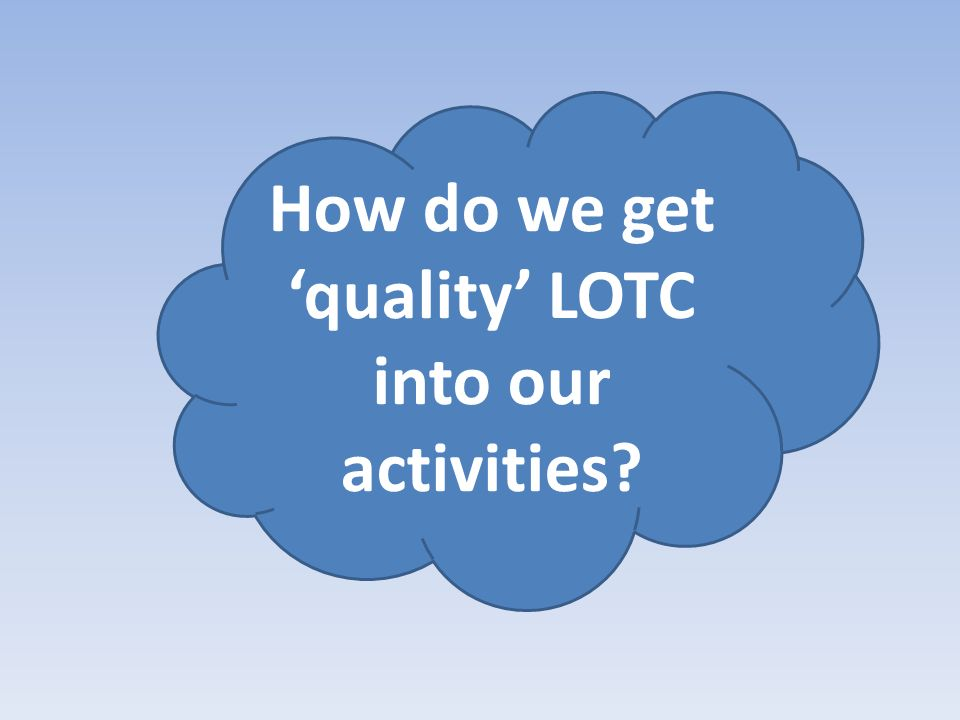 How do we get quality LOTC into our activities