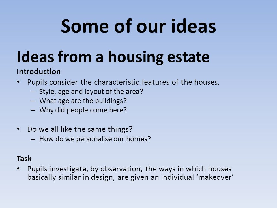 Some of our ideas Ideas from a housing estate Introduction Pupils consider the characteristic features of the houses.