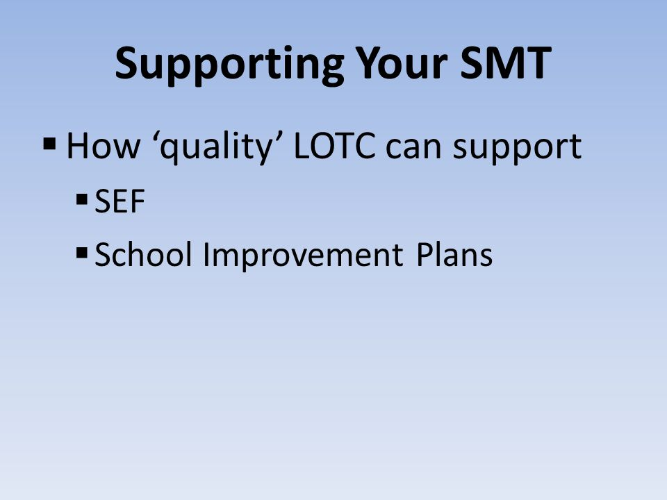 Supporting Your SMT How quality LOTC can support SEF School Improvement Plans