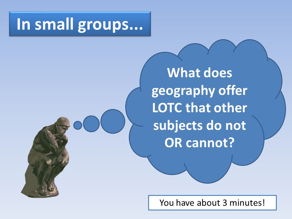 What does geography offer LOTC that other subjects do not OR cannot.