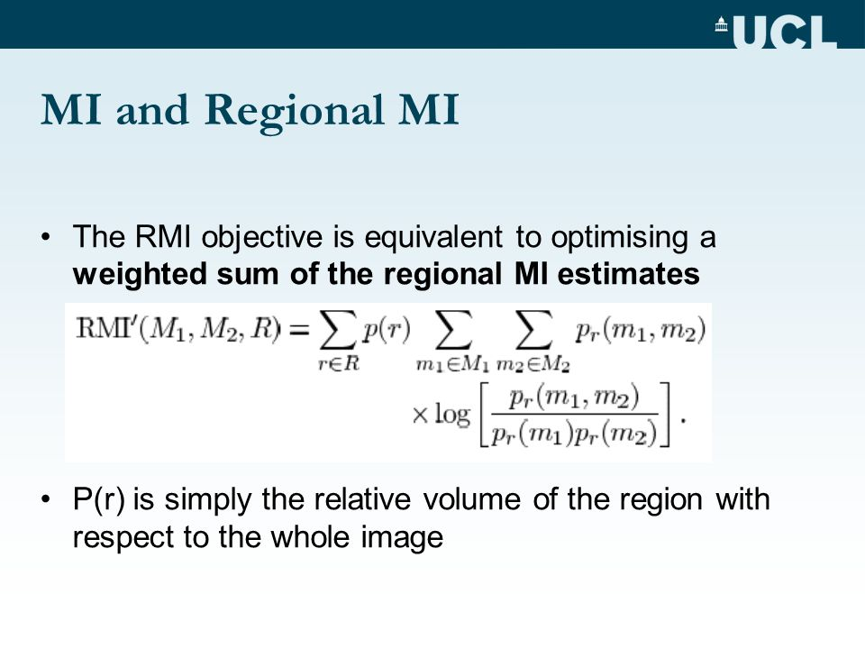 The RMI objective is equivalent to optimising a weighted sum of the regional MI estimates P(r) is simply the relative volume of the region with respect to the whole image MI and Regional MI
