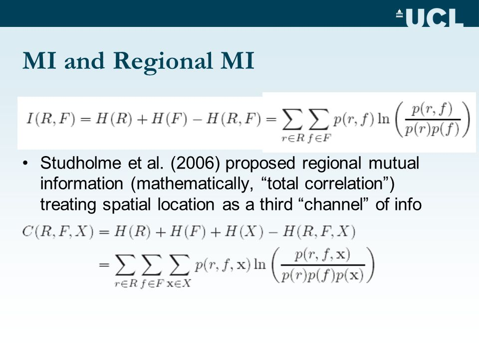 Studholme et al. (2006) proposed regional mutual information (mathematically, total correlation) treating spatial location as a third channel of info