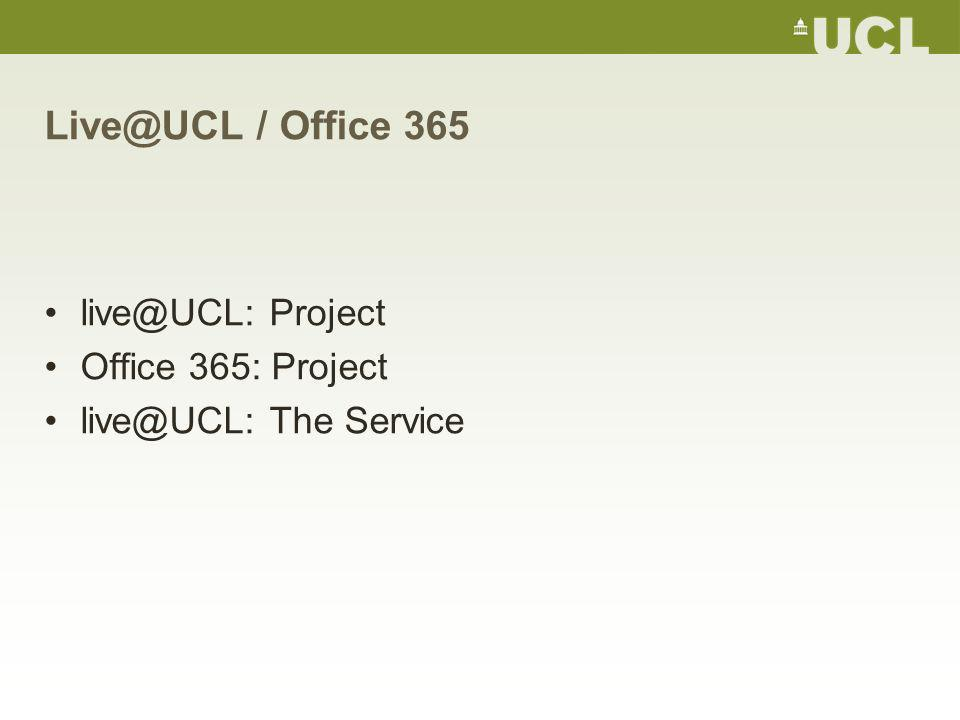Live@UCL / Office 365 live@UCL: Project Office 365: Project live@UCL: The Service
