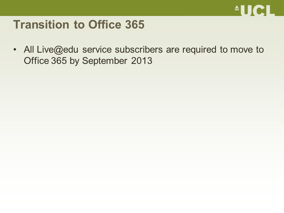 Transition to Office 365 All Live@edu service subscribers are required to move to Office 365 by September 2013
