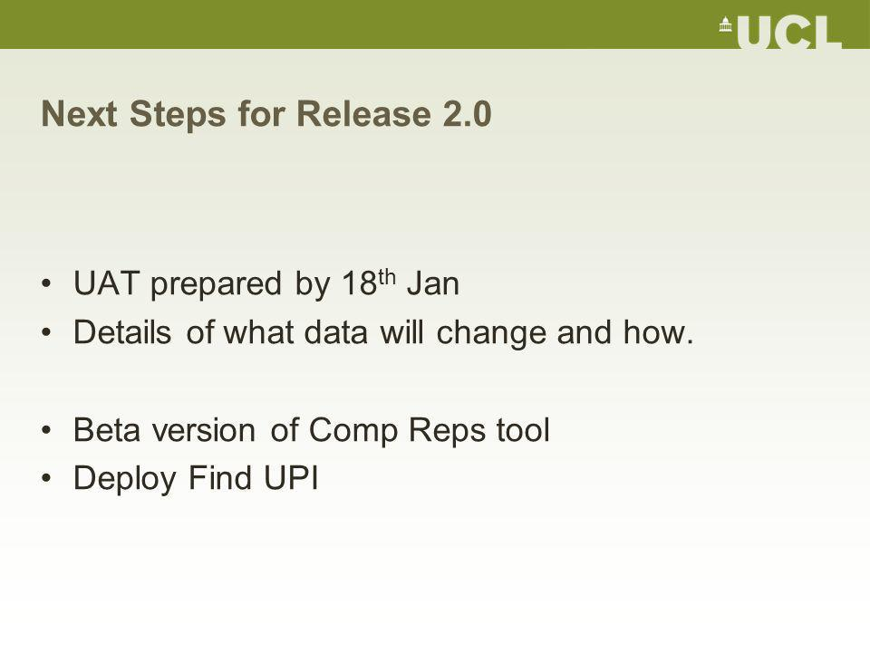 Next Steps for Release 2.0 UAT prepared by 18 th Jan Details of what data will change and how.