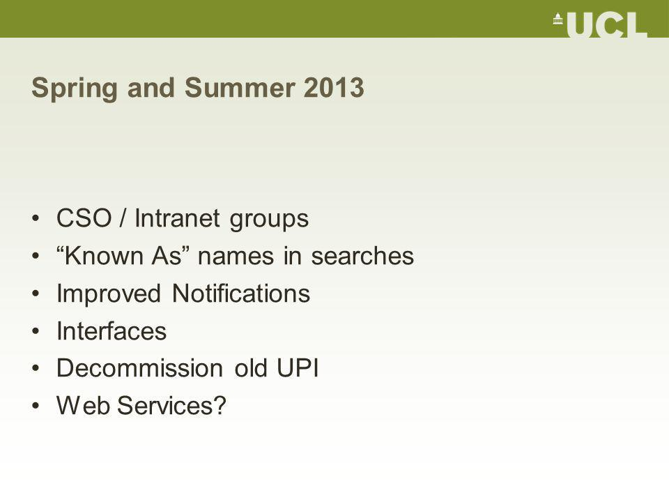 Spring and Summer 2013 CSO / Intranet groups Known As names in searches Improved Notifications Interfaces Decommission old UPI Web Services