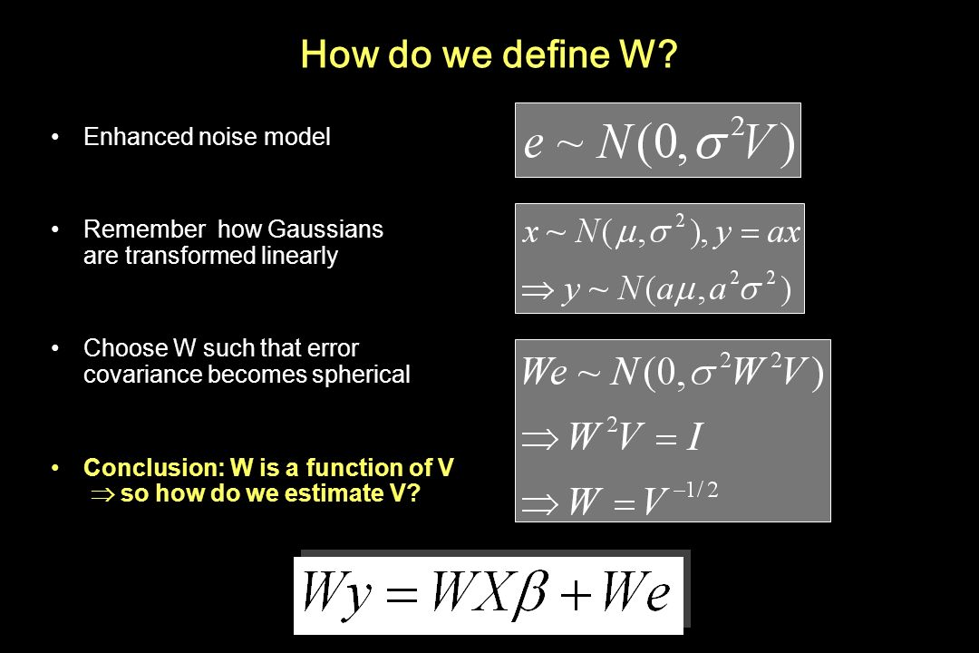 How do we define W? Enhanced noise model Remember how Gaussians are transformed linearly Choose W such that error covariance becomes spherical Conclus
