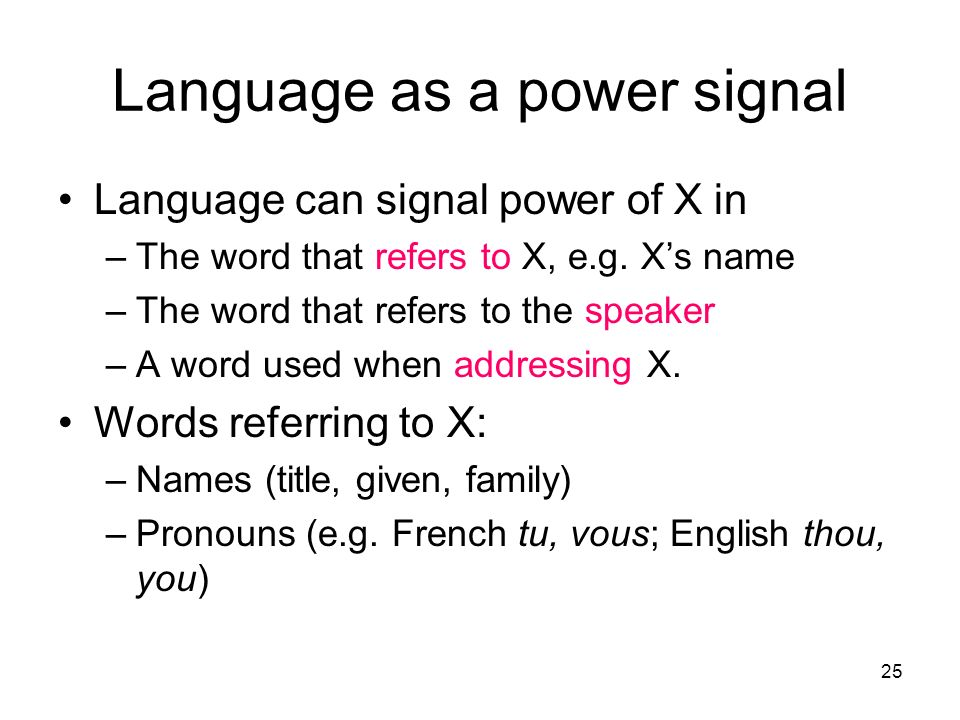 25 Language as a power signal Language can signal power of X in –The word that refers to X, e.g. Xs name –The word that refers to the speaker –A word