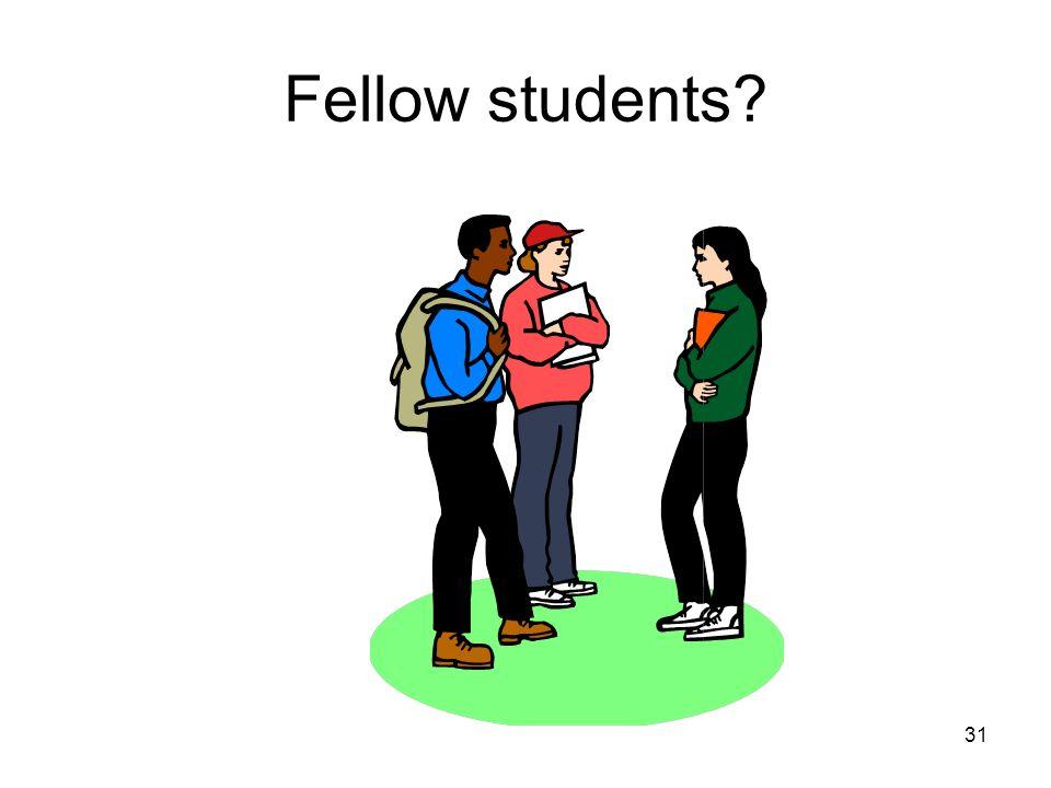 31 Fellow students?