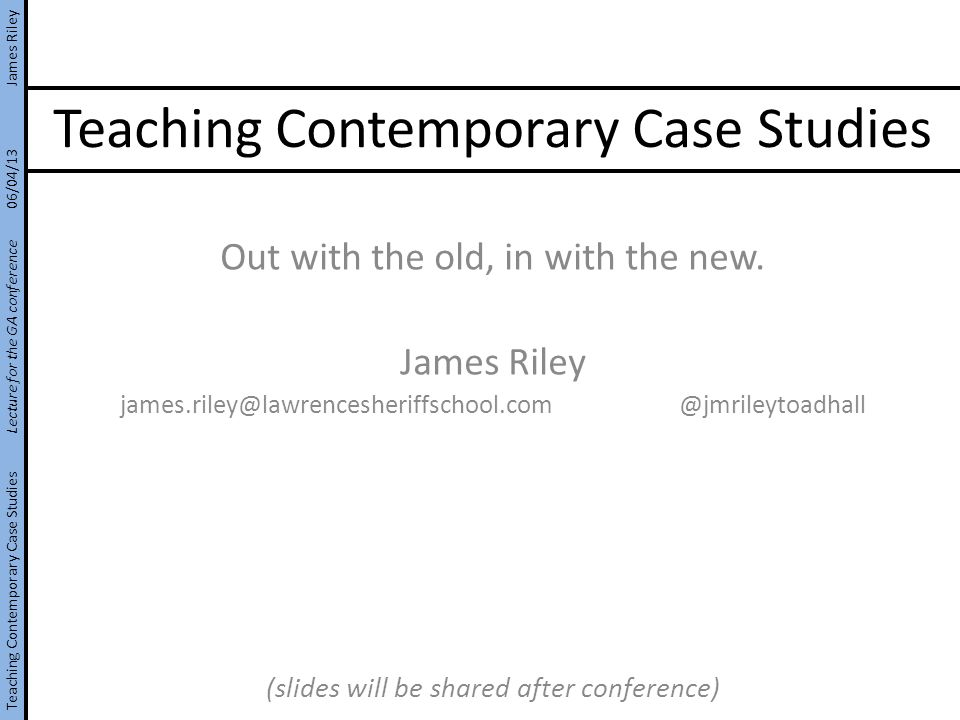 Teaching Contemporary Case Studies Out with the old, in with the new.