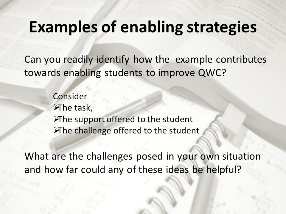 Examples of enabling strategies Can you readily identify how the example contributes towards enabling students to improve QWC.