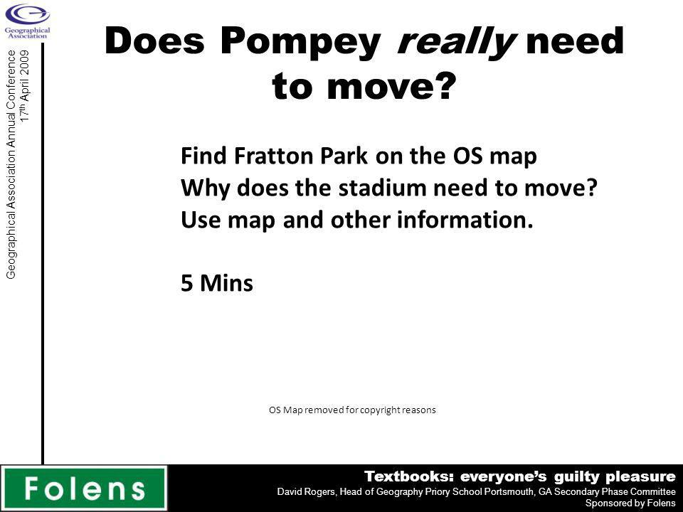 Textbooks: everyones guilty pleasure David Rogers, Head of Geography Priory School Portsmouth, GA Secondary Phase Committee Sponsored by Folens Geographical Association Annual Conference 17 th April 2009 Does Pompey really need to move.