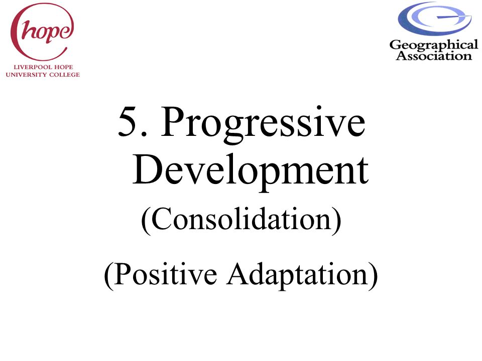 5. Progressive Development (Consolidation) (Positive Adaptation)