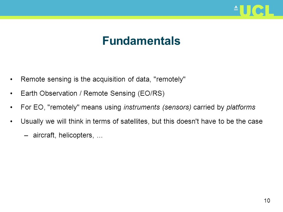 10 Fundamentals Remote sensing is the acquisition of data,