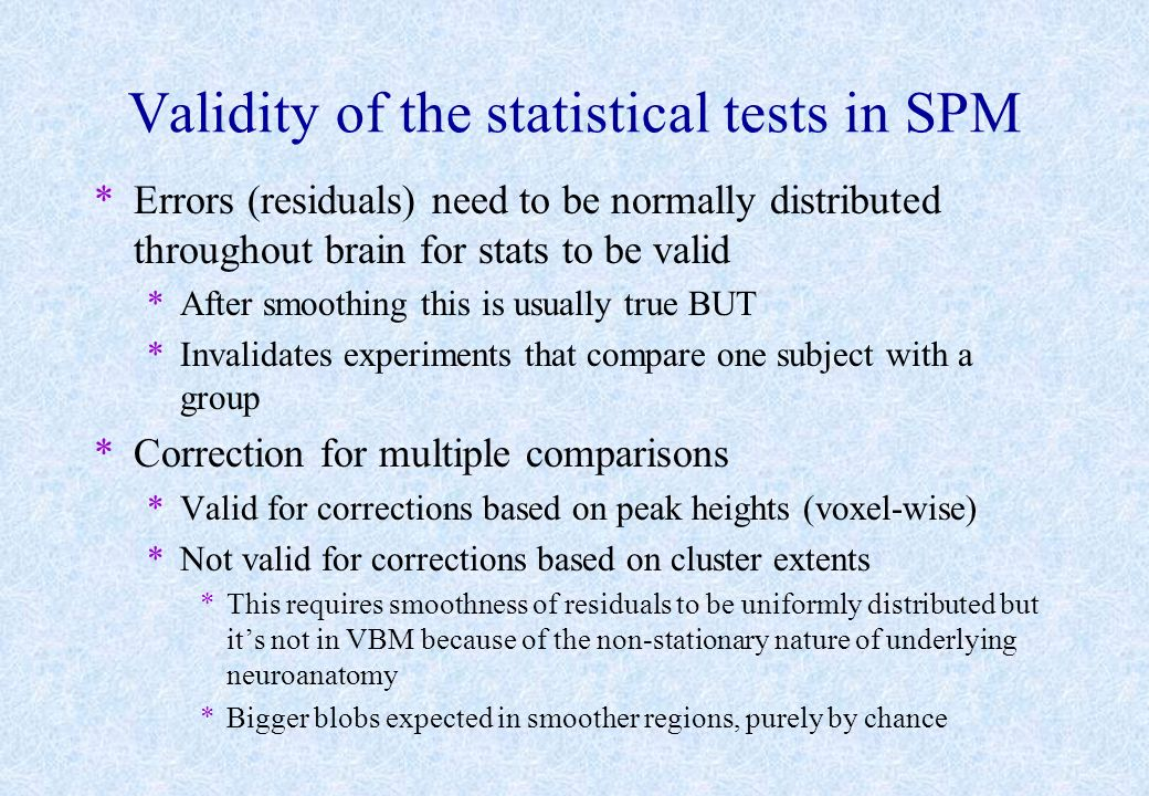 Validity of the statistical tests in SPM *Errors (residuals) need to be normally distributed throughout brain for stats to be valid *After smoothing t