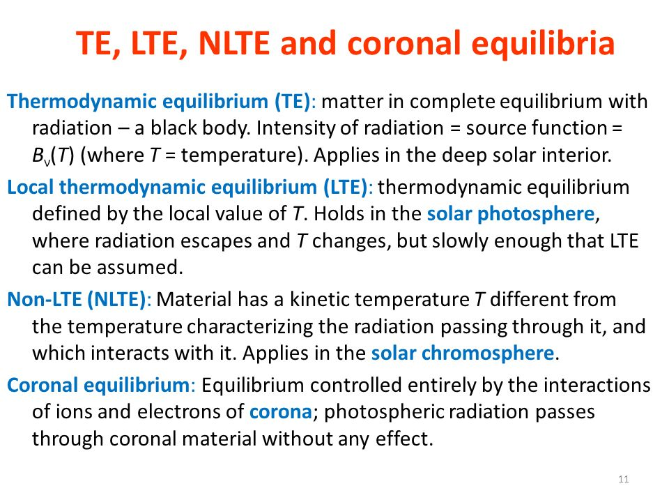 TE, LTE, NLTE and coronal equilibria Thermodynamic equilibrium (TE): matter in complete equilibrium with radiation – a black body. Intensity of radiat