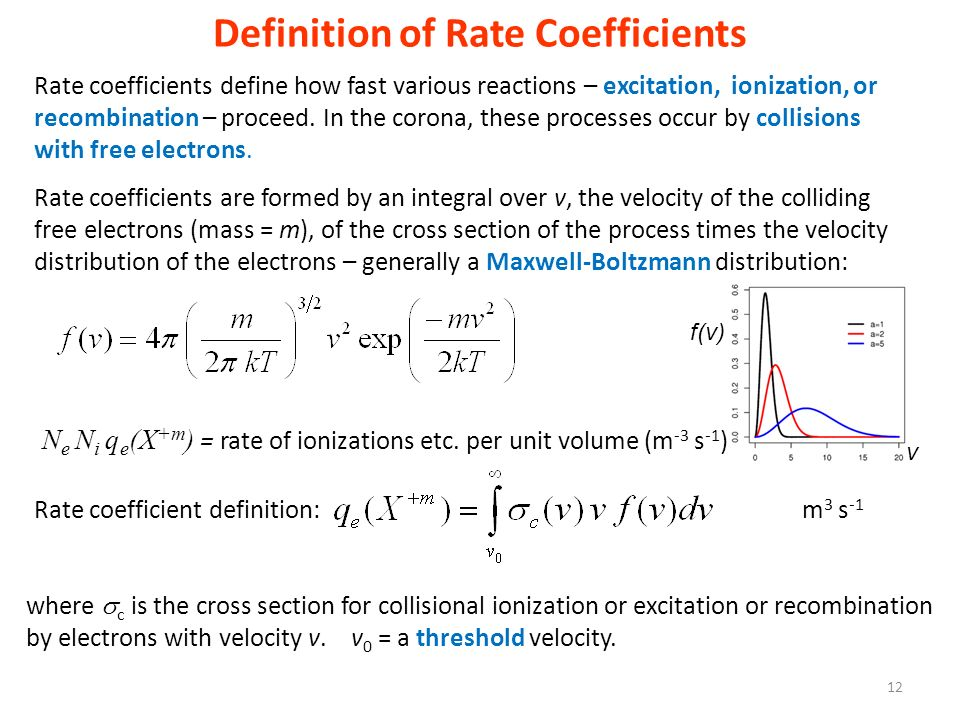 Definition of Rate Coefficients Rate coefficients define how fast various reactions – excitation, ionization, or recombination – proceed. In the coron