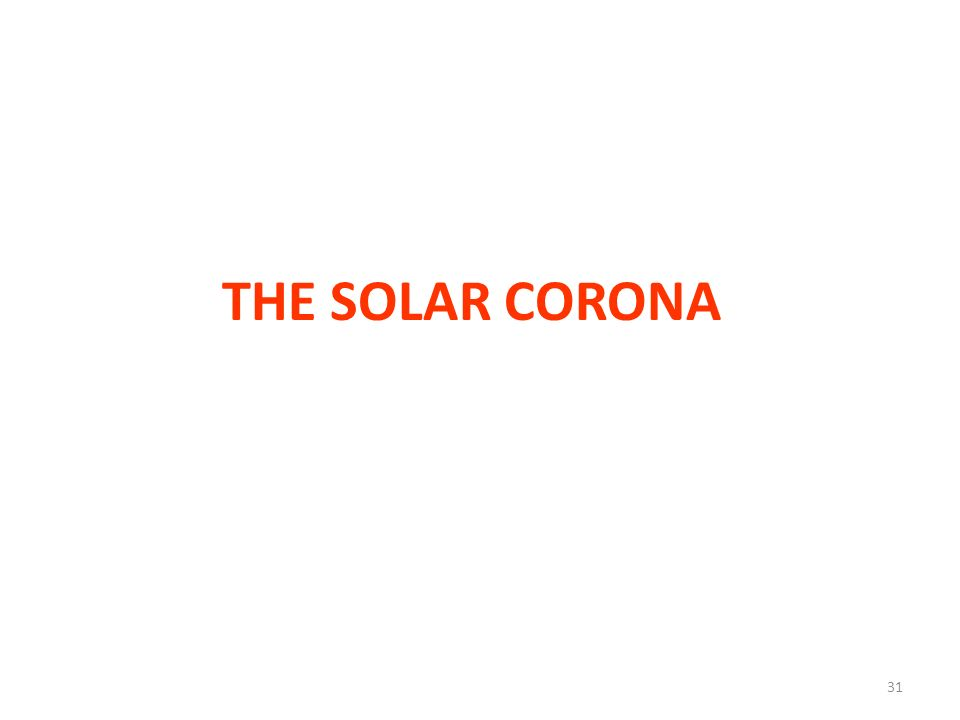 THE SOLAR CORONA 31