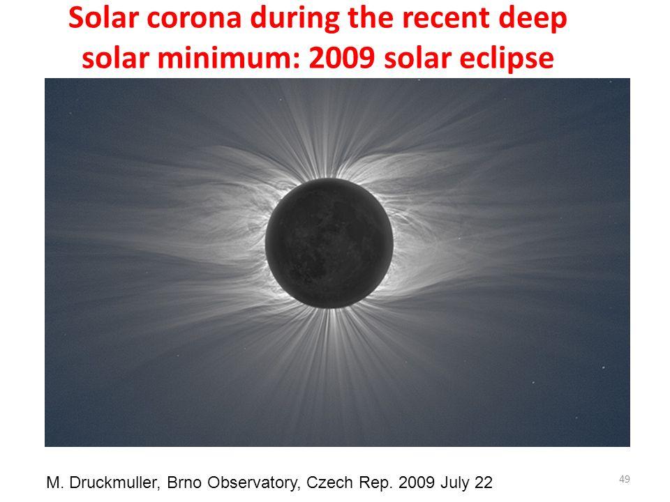 Solar corona during the recent deep solar minimum: 2009 solar eclipse M. Druckmuller, Brno Observatory, Czech Rep. 2009 July 22 49