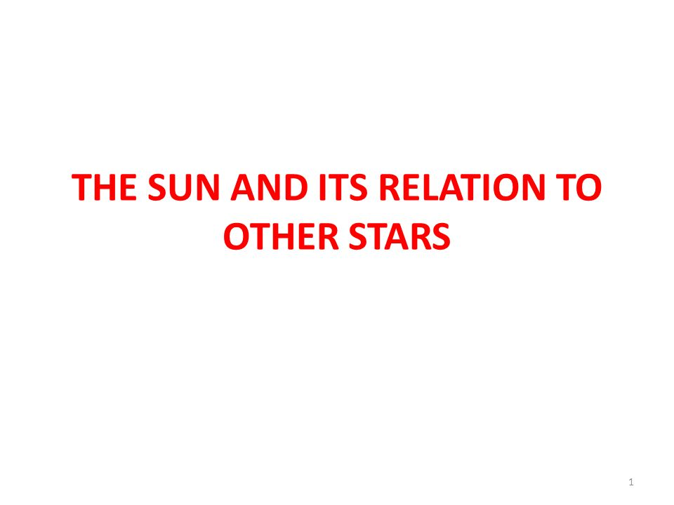 THE SUN AND ITS RELATION TO OTHER STARS 1