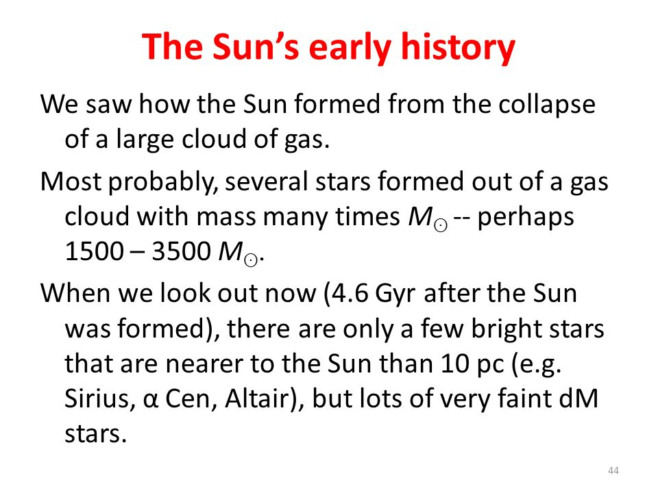 The Suns early history We saw how the Sun formed from the collapse of a large cloud of gas. Most probably, several stars formed out of a gas cloud wit