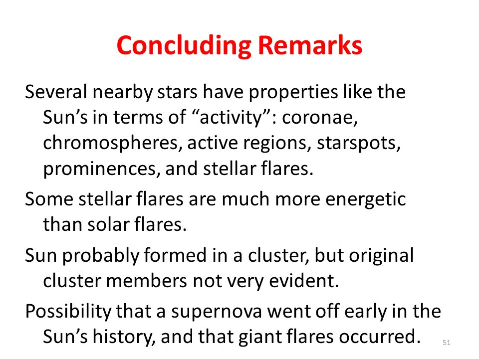 Concluding Remarks Several nearby stars have properties like the Suns in terms of activity: coronae, chromospheres, active regions, starspots, promine