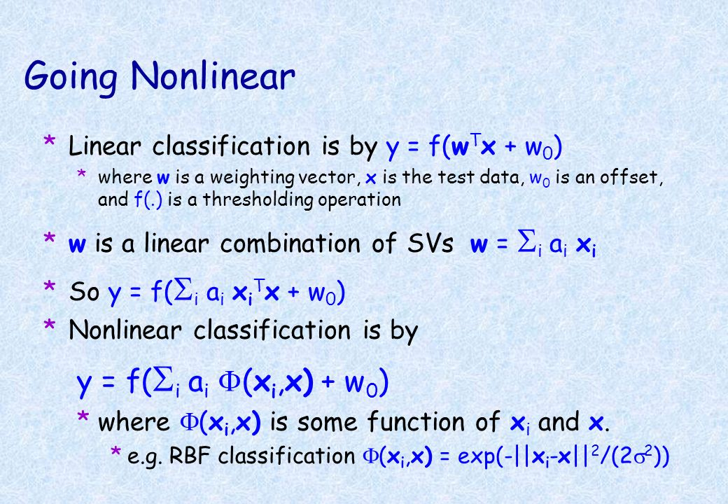 Going Nonlinear *Linear classification is by y = f(w T x + w 0 ) *where w is a weighting vector, x is the test data, w 0 is an offset, and f(.) is a t