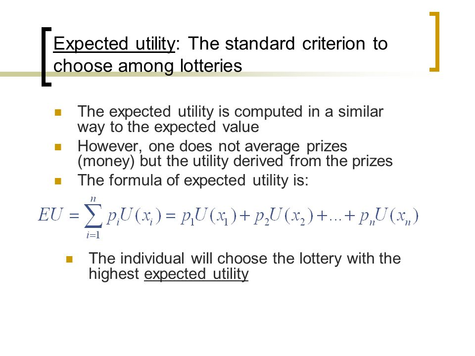 Expected utility: The standard criterion to choose among lotteries The expected utility is computed in a similar way to the expected value However, on