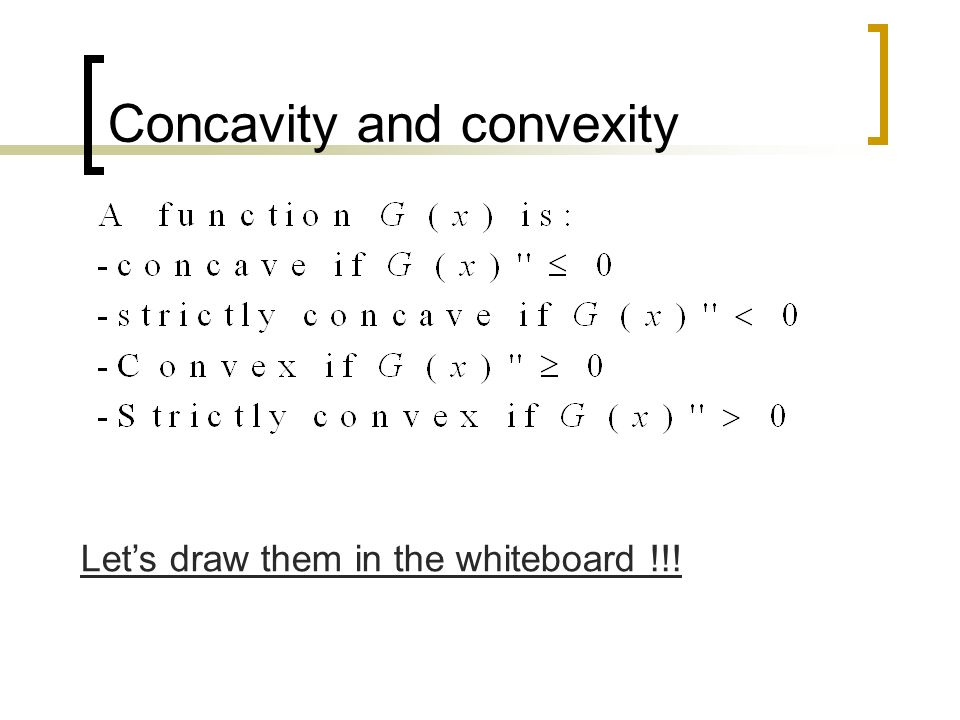Concavity and convexity Lets draw them in the whiteboard !!!
