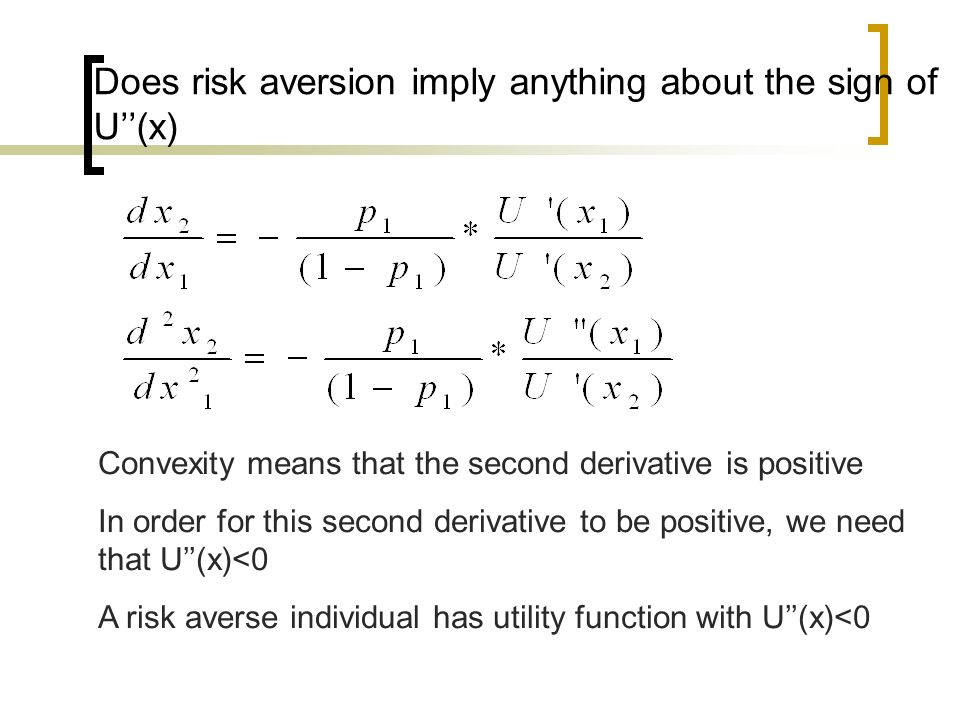 Does risk aversion imply anything about the sign of U(x) Convexity means that the second derivative is positive In order for this second derivative to