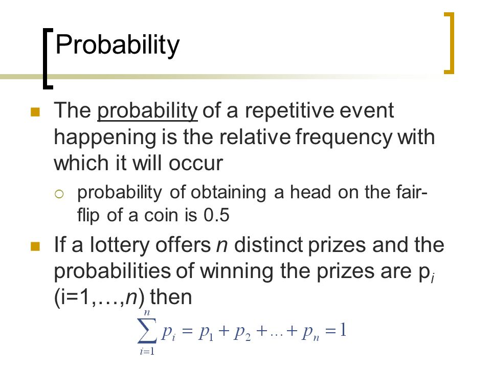 Probability The probability of a repetitive event happening is the relative frequency with which it will occur probability of obtaining a head on the