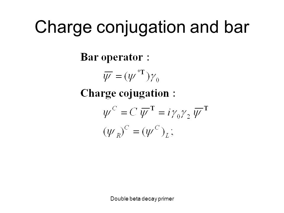 Double beta decay primer Charge conjugation and bar