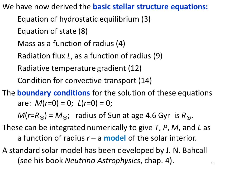 We have now derived the basic stellar structure equations: Equation of hydrostatic equilibrium (3) Equation of state (8) Mass as a function of radius