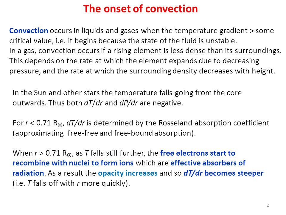 The onset of convection Convection occurs in liquids and gases when the temperature gradient > some critical value, i.e. it begins because the state o