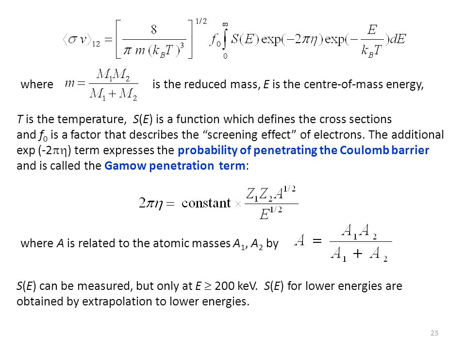 whereis the reduced mass, E is the centre-of-mass energy, T is the temperature, S(E) is a function which defines the cross sections and f 0 is a facto